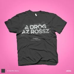 Junkies A Drog az rossz férfi és női póló