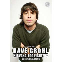 Dave Grohl & Nirvana, Foo Fighters és egyéb kalandok - Nirvana, Foo Fighters és egyéb kalandok