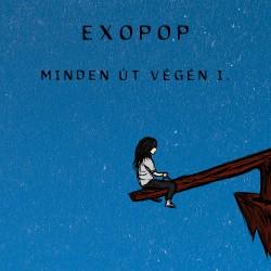 Exopop - Minden út végén I.