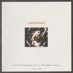 ANDERSEN - FROM THE LAUGHING COW TO THE OTHER STORIES (1991-1997) CD